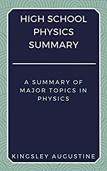 High School Physics Summary: A Summary of Major Topics in Physics by [Augustine, Kingsley]