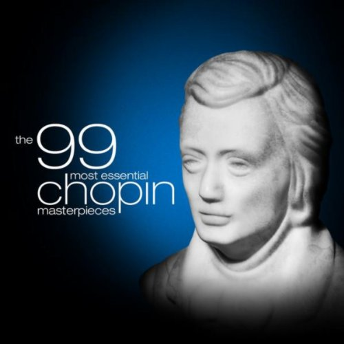 The 99 Most Essential Chopin M...