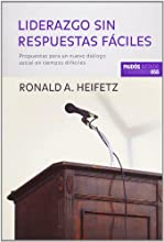 Liderazgo sin respuestas faciles / Leadership Without Easy Answers: Propuestas para un nuevo dialogo social en tiempos dificiles / Proposals for a New ... / Paidos State and Society) (Spanish Edition)