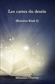 Les cartes du destin (Brandon Klark t. 5) par Sébastien Chevrey