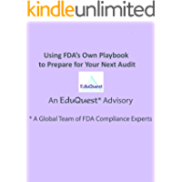 Using FDA's Own Playbook to Prepare for Your Next Audit (An EduQuest Advisory 2) (English Edition)