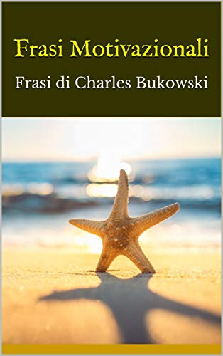 Amazon Com Frasi Motivazionali Frasi Di Charles Bukowski