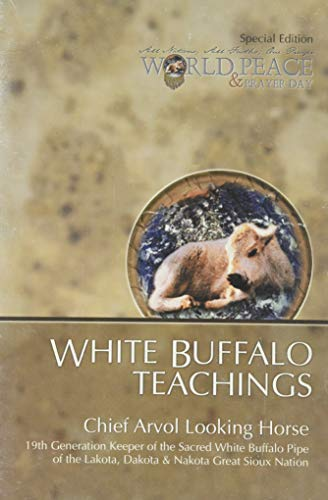 (White Buffalo Teachings from Chief Arvol Looking Horse, 19th generation keeper of the sacred white buffalo pipe of the Lakota, Dakota & Nakota Great Sioux)