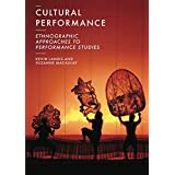 Cultural Performance: Ethnographic Approaches to Performance Studies