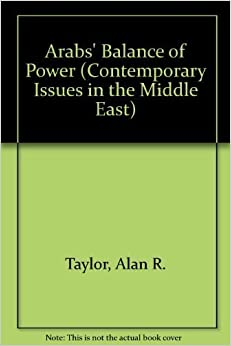 The Arab Balance of Power (Contemporary Issues in the Middle East) by Alan R. Taylor (1982-06-03)