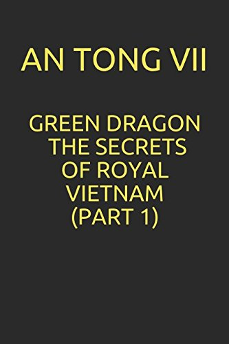 GREEN DRAGON - THE SECRETS OF ROYAL VIETNAM (PART 1) by Independently published