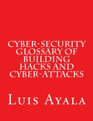 Cyber-Security Glossary of Building Hacks and Cyber-Attacks pdf