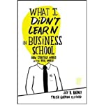 img - for [ What I Didn't Learn in Business School: How Strategy Works in the Real World BY Barney, Jay ( Author ) ] { Hardcover } 2010 book / textbook / text book