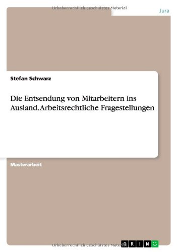 Die Entsendung Von Mitarbeitern Ins Ausland. Arbeitsrechtliche Fragestellungen (German Edition)
