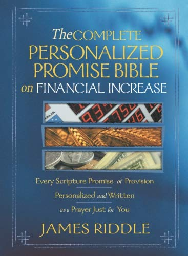 Complete Personalized Promise Bible on Financial Increase: Every Scripture Promise of Provision, from Genesis to Revelation, Personalized and Written As ... Promise Bible) (Personalized Promise Bible) (The Riddle Of The Image)