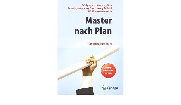 master nach plan erfolgreich ins masterstudium auswahl bewerbung finanzierung auslandsstudium mit musterdokumenten german edition by horndasch - Master Bewerbung