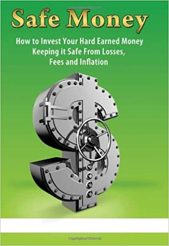 Safe Money: How to Invest Your Hard Earned Money; Keeping it Safe From Losses, Fees, and inflation by Van De Mark Marquis (2011-04-28)