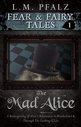 The Mad Alice (Fear & Fairy Tales Book 1)]()