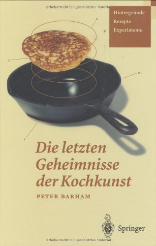 Die letzten Geheimnisse der Kochkunst: Hintergründe — Rezepte — Experimente