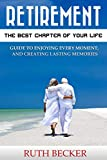 img - for Retirement: The Best Chapter of Your Life : Guide to Enjoying Every Moment, and Creating Lasting Memories (Sarah James Health and Wellness ) book / textbook / text book