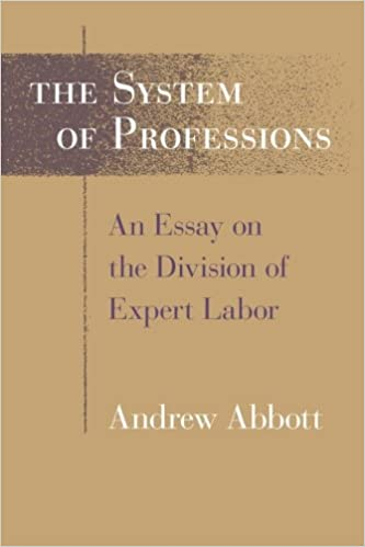 the system of professions an essay on the division of expert  the system of professions an essay on the division of expert labor institutions 0th edition
