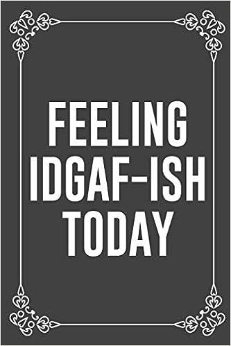 IDGAF-ish