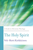 The Holy Spirit: A Guide to Christian Theology (Basic Guides to Christian Theology)