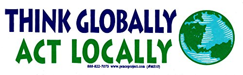 - Peace Resource Project Think Globally, Act Locally - Environmental Small Bumper Sticker/Decal (5.5
