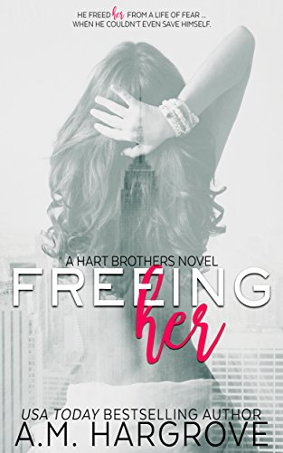 Freeing Her: A Hart Brothers Novel, Book One by [Hargrove, A.M.]