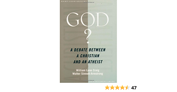 God A Debate Between A Christian And An Atheist By William Lane Craig