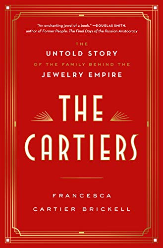 The Cartiers: The Untold Story of the Family Behind the Jewelry Empire
