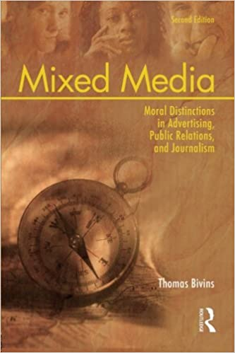 Mixed Media: Moral Distinctions in Advertising, Public Relations, and Journalism, Bivins, Tom