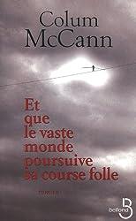 Et que le vaste monde poursuive sa course folle (French Edition)