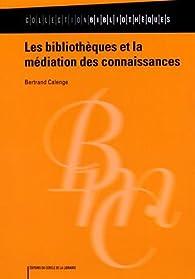 Les bibliothèques et la médiation des connaissances par Bertrand Calenge