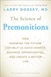 The Science of Premonitions: How Knowing the Future Can Help Us Avoid Danger, Maximize Opportunities, and Cre ate a Better Life