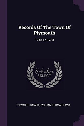 Records Of The Town Of Plymouth: 1743 To 1783