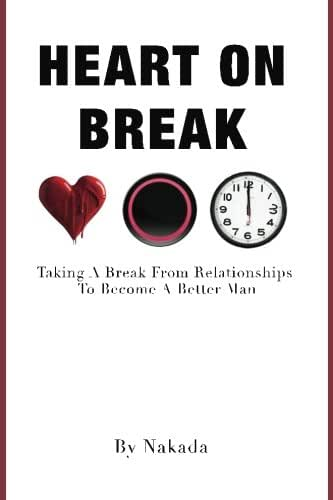 Heart On Break: Taking a break from relationships to become a better man