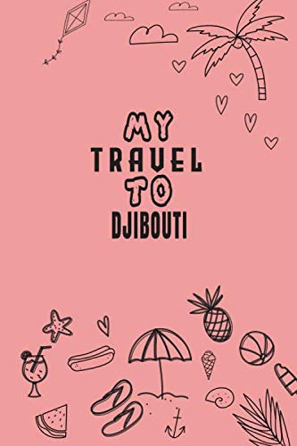My Travel To Djibouti Notebook Diary Log Journal Travel Planner: Trip Traveler Log book/ Journal Gift, 120 Pages, 6x9, Soft Cover, Matte Finish