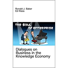 The Soul of Enterprise: Dialogues on Business in the Knowledge Economy
