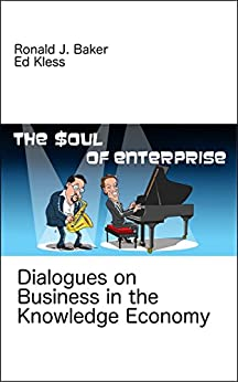 The Soul of Enterprise: Dialogues on Business in the Knowledge Economy by [Baker, Ronald, Kless, Ed]