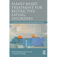 Family Based Treatment for Restrictive Eating Disorders: A Guide for Supervision and Advanced Clinical Practice