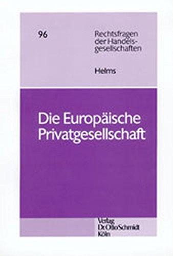 Die Europäische Privatgesellschaft: Rechtliche Strukturen und Regelungsprobleme einer supranationalen Gesellschaft des Gemeinschaftsrechts (Rechtsfragen der Handelsgesellschaften)