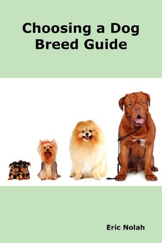 Choosing a Dog Breed Guide: How to Choose the Right Dog for You. the Most Popular Dog Breed Characteristics Including Small Breeds, Large Breeds,