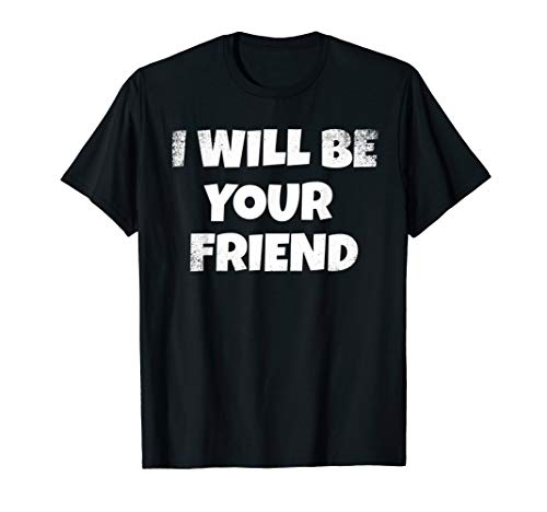 I Will Be Your Friend Back To School Friendship T Shirt Kids
