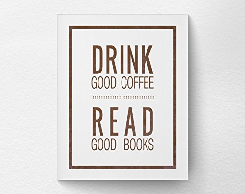Drink Good Coffee Read Good Books Art Print, Inspirational Coffee Art Book Print, Coffee Shop Art, Kitchen Print, Coffee and Book Lover Art (Shop Sarasota Frame Art And)
