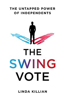 The Swing Vote: The Untapped Power of Independents by [Killian, Linda]