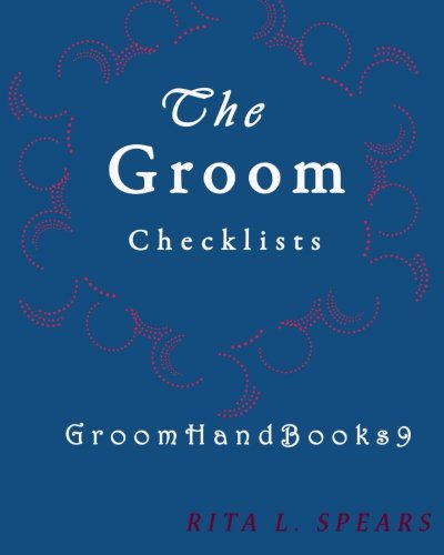 The Groom checklists: The Portable guide Step-by-Step to organizing the groom budget (GroomHandBooks) (Volume 9)