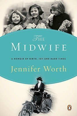 THE MIDWIFE by Jennifer Worth: Midwife:Call the Midwife: A Memoir of Birth, Joy, and Hard Times