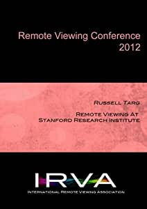 Russell Targ - Remote Viewing At Stanford Research Institute (IRVA 2012)