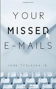 Your Missed E-mails by [John Tydlaska Jr.]