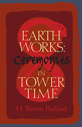 Earth Works: Ceremonies in Tower Time