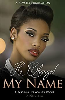 He Changed My Name by [Nwankwor, Unoma]