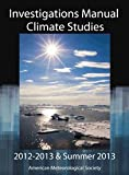 Climate Studies Investigations Manual Academic Year 2012 - 2013 and Summer 2013, American Meteorological Society, 1935704990