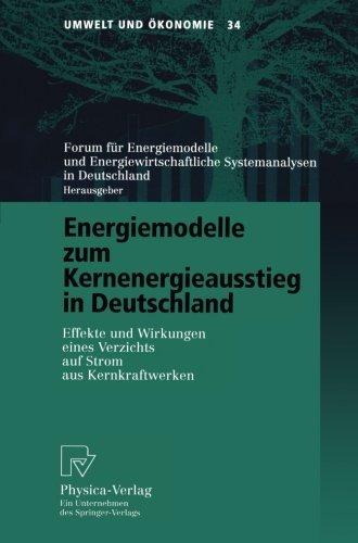 Energiemodelle zum Kernenergieausstieg in Deutschland: Effekte und Wirkungen eines Verzichts auf Strom aus Kernkraftwerken (Umwelt und Ökonomie) (German Edition)