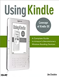 Using Kindle: A Complete Guide to Amazon's Revolutionary Wireless Reading Devices (Kindle DX, Kindle 2) (2nd Edition)